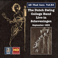 Dutch Swing College Band - All That Jazz, Vol. 84: The Dutch Swing College Band Live at Scheveningen, September 1955 (Remastered 2017)
