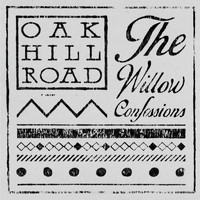 Oak Hill Road - The Willow Confessions