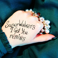 Superwalkers - I Got You (Remixes)