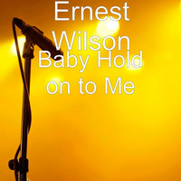 Ernest Wilson - Baby Hold on to Me