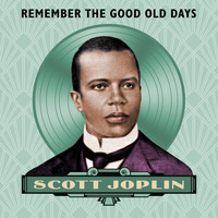 Scott Joplin - Remember the Good Old Days