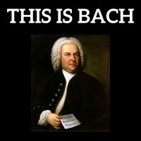 Johann Sebastian Bach - This is Bach