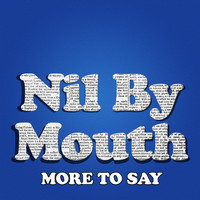 Nil By Mouth - More to Say