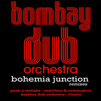 Bombay Dub Orchestra - Bohemia Junction Remixes