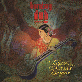 Bombay Dub Orchestra - Tales from the Grand Bazaar