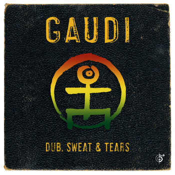 Gaudi - Dub, Sweat & Tears