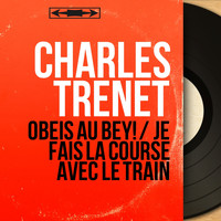 Charles Trenet - Obeis au Bey! / Je fais la course avec le train (Mono Version)