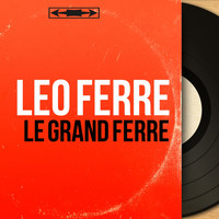 Léo Ferré - Le grand Ferré (Mono version)