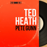 Ted Heath - Pete Gunn (Mono Version)
