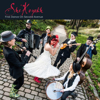 She'koyokh - First Dance on Second Avenue