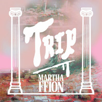 Martha Ffion - Trip