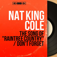 "Nat King Cole - The Song of ""Raintree Country"" / Don't Forget (Mono Version)"