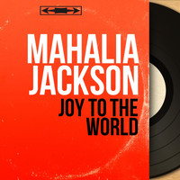 Mahalia Jackson - Joy to the World (Mono Version)