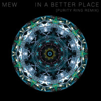 Mew - In a Better Place (Purity Ring Remix)