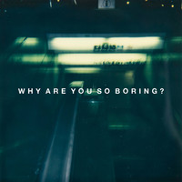 Desperate Journalist - Why Are You so Boring? (Explicit)