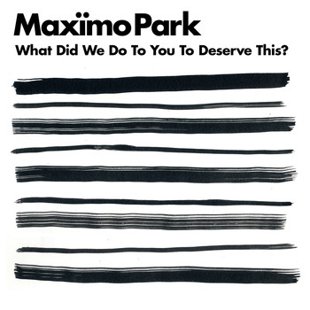 Maximo Park - What Did We Do to You to Deserve This?