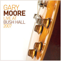 Gary Moore - Live At Bush Hall 2007 (Live)