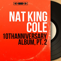 Nat King Cole - 10th Anniversary Album, Pt. 2 (Mono Version)
