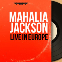 Mahalia Jackson - Live in Europe (Live, Mono Version)