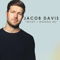 Jacob Davis - What I Wanna Be