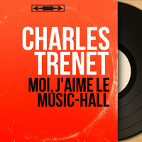 Charles Trenet - Moi, j'aime le music-hall (Mono Version)