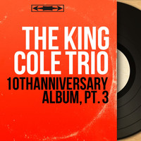The King Cole Trio - 10th Anniversary Album, Pt. 3 (Mono Version)