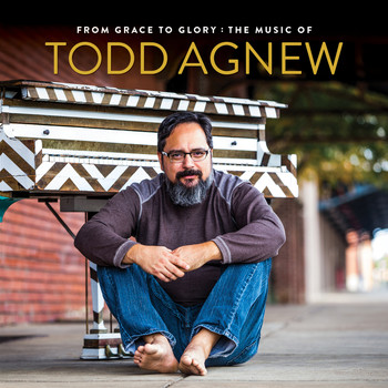 Todd Agnew - From Grace to Glory: The Music of Todd Agnew