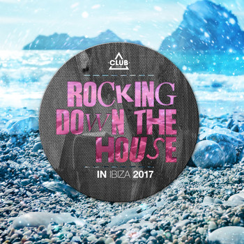 Various Artists - Rocking Down the House in Ibiza 2017
