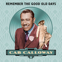 Cab Calloway - Remember the Good Old Days