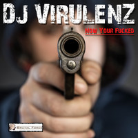 DJ Virulenz - Now Your Fucked (Explicit)