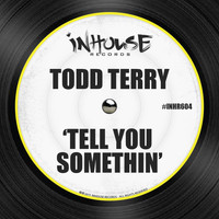 Todd Terry - Tell You Somethin'