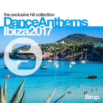 Various Artists - Sirup Dance Anthems Ibiza 2017