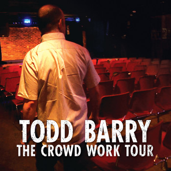 Todd Barry - The Crowd Work Tour (Explicit)