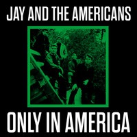 Jay & The Americans - Only in America