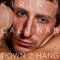 Kirin J Callinan - Down 2 Hang (Explicit)