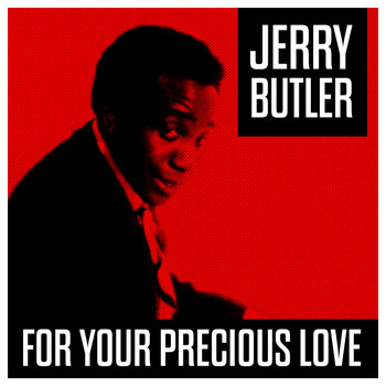 Jerry Butler - For Your Precicious Love