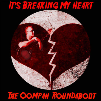 The Oompah Roundabout - It's Breaking My Heart
