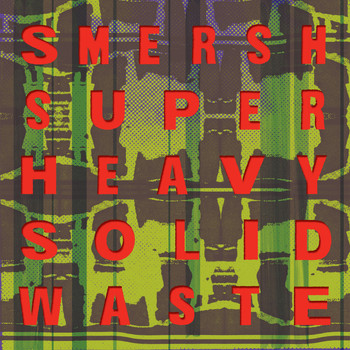Smersh - Super Heavy Solid Waste