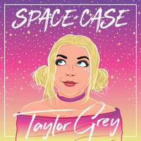 Taylor Grey - Space Case