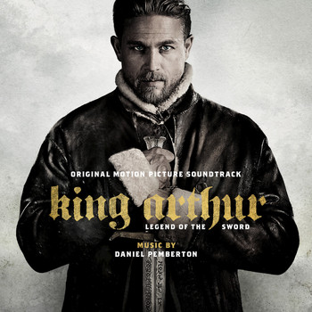 Daniel Pemberton - King Arthur: Legend of the Sword - Original Motion Picture Soundtrack