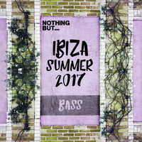 Various Artists - Nothing But... Ibiza Summer 2017 Bass