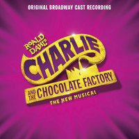 Original Broadway Cast of Charlie and the Chocolate Factory - Charlie and the Chocolate Factory (Original Broadway Cast Recording)