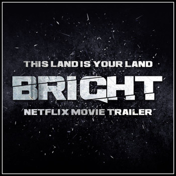 "Woody Guthrie - This Land Is Your Land (From the ""Bright"" Netflix Movie Trailer)"