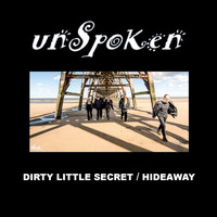 Unspoken - Dirty Little Secret / Hideaway