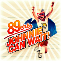 89ers - Johnnie Can Wait!