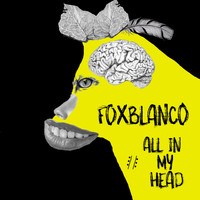 Fox Blanco - All In My Head