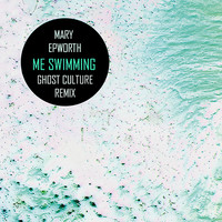 Mary Epworth - Me Swimming (Ghost Culture Remix)