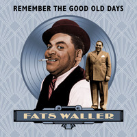 Fats Waller - Remember the Good Old Days