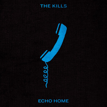 The Kills - Echo Home