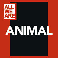 All We Are - Animal